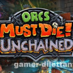 Orc Must Die! Unchained. Релиз.